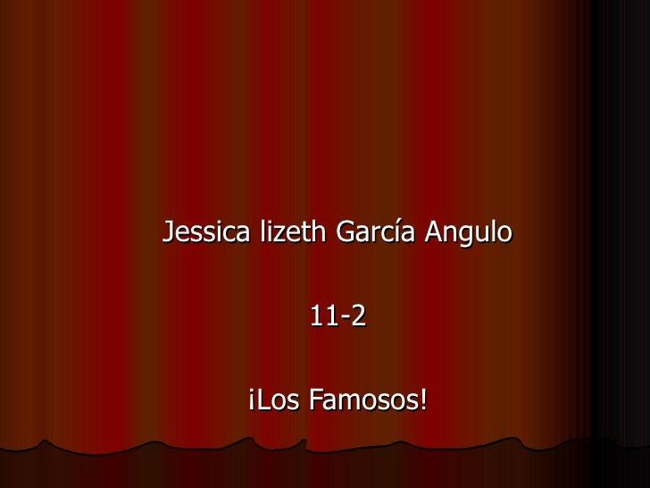 Jessica lizeth García Angulo 11-2 ¡Los Famosos!