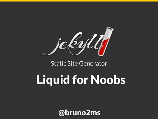 Static Site Generator @bruno2ms Liquid for Noobs