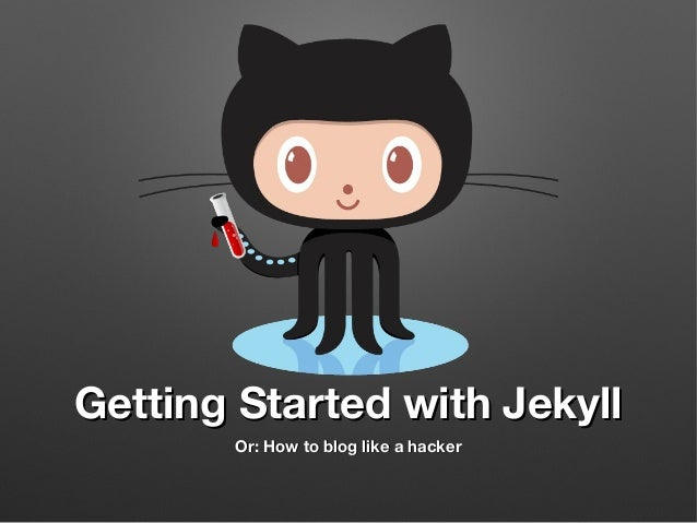 Getting Started with Jekyll Or: How to blog like a hacker