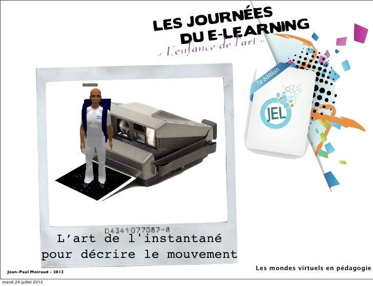 L'art de linstantané                    pour décrire le mouvement  Jean-Paul Moiraud - 2012                               ...