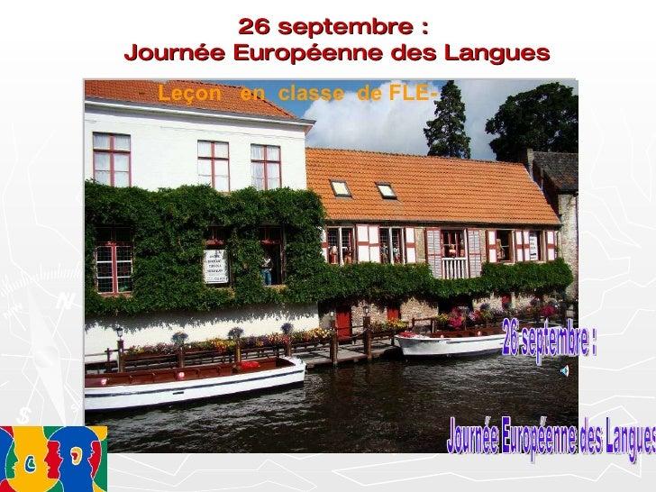 26 septembre : Journée Européenne des Langues 26 septembre : Journée Européenne des Langues <ul><li>Leçon  en  classe  de ...