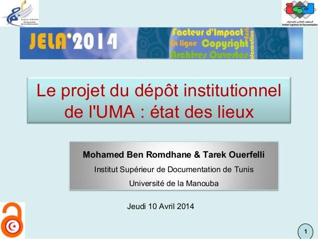 11 Jeudi 10 Avril 2014 Le projet du dépôt institutionnel de l'UMA : état des lieux Mohamed Ben Romdhane & Tarek Ouerfelli ...