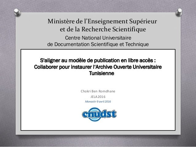 Ministère de l'Enseignement Supérieur et de la Recherche Scientifique S'aligner au modèle de publication en libre accès : ...