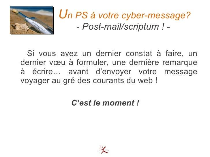 U n PS à votre cyber-message?   - Post-mail/scriptum ! - <ul><li>Si vous avez un dernier constat à faire, un dernier vœu à...