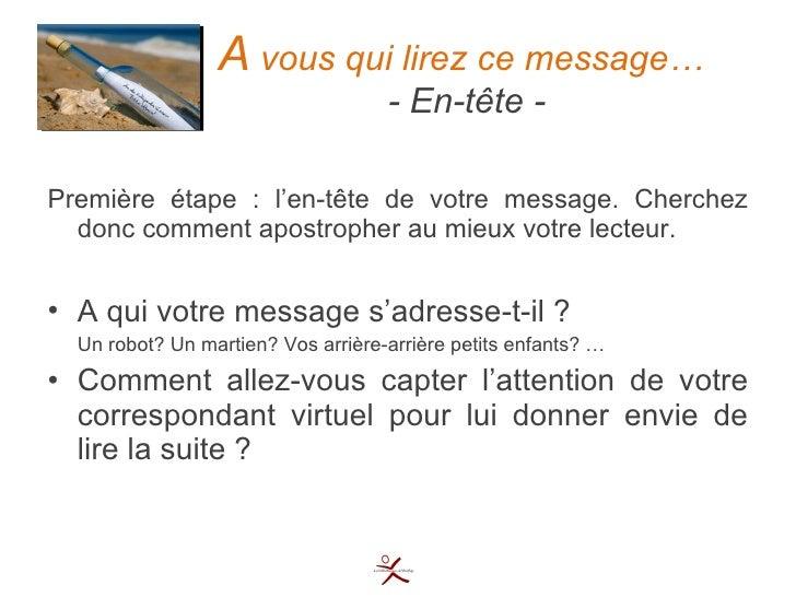 A  vous qui lirez ce message…    - En-tête - <ul><li>Première étape : l'en-tête de votre message. Cherchez donc comment ap...