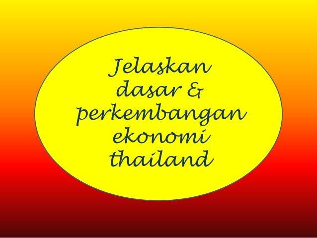 Jelaskan dasar & perkembangan ekonomi thailand