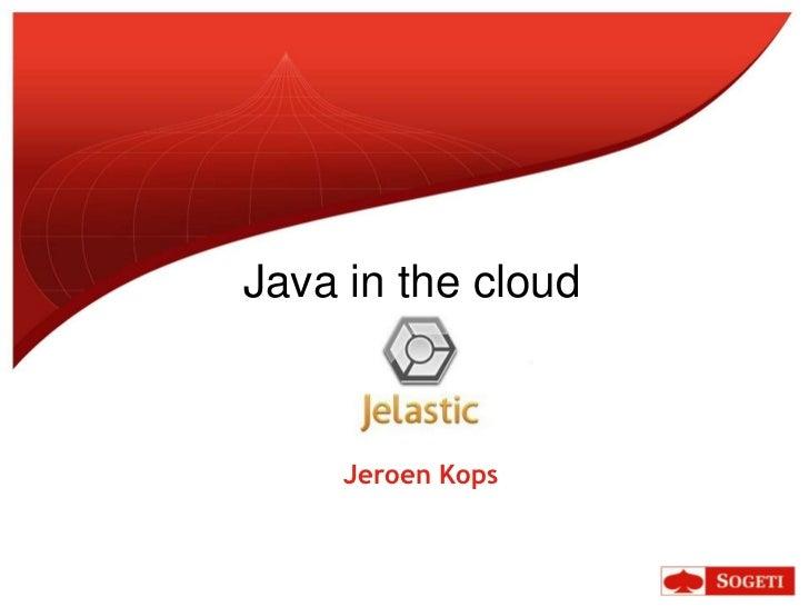 Java in the cloud     Jeroen Kops