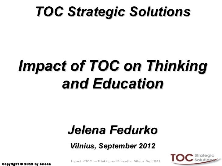 TOC Strategic Solutions        Impact of TOC on Thinking             and Education                             Jelena Fedu...