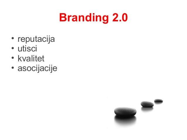 Branding 2.0 • reputacija • utisci • kvalitet • asocijacije