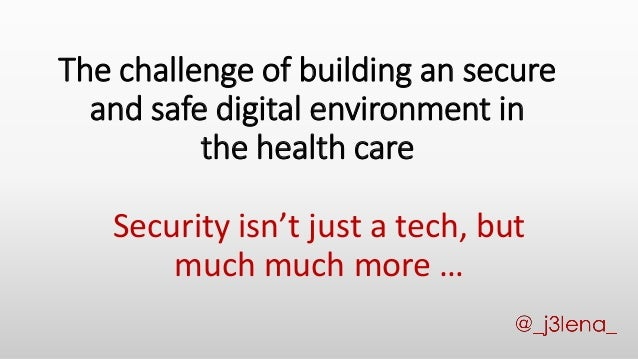 The challenge of building a secure and safe digital environment in healthcare Slide 2