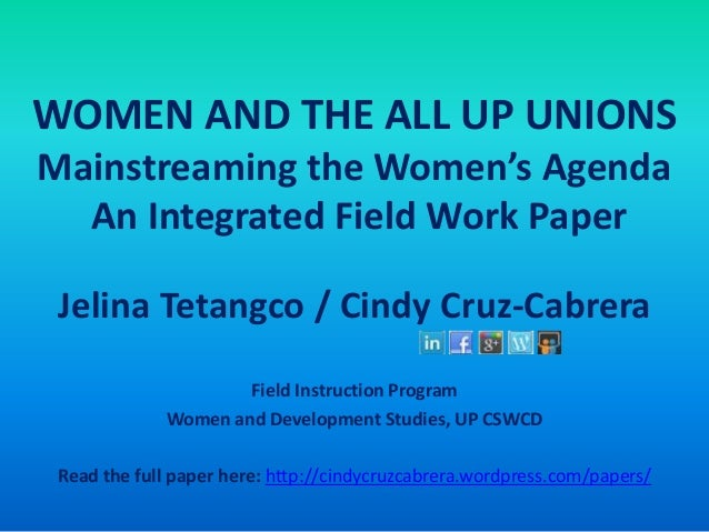 WOMEN AND THE ALL UP UNIONSMainstreaming the Women's AgendaAn Integrated Field Work PaperJelina Tetangco / Cindy Cruz-Cabr...
