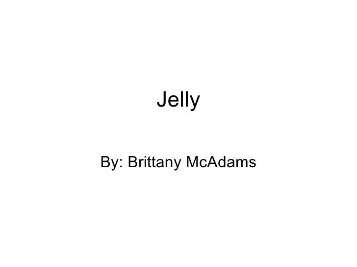 Jelly By: Brittany McAdams
