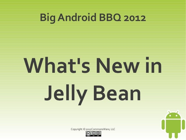 Big Android BBQ 2012Whats New in Jelly Bean      Copyright © 2012CommonsWare, LLC