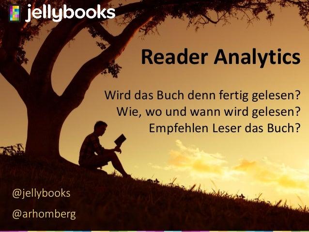 Reader Analytics Wird das Buch denn fertig gelesen? Wie, wo und wann wird gelesen? Empfehlen Leser das Buch? @jellybooks @...