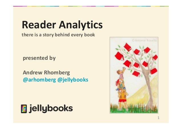 1 Reader Analytics there is a story behind every book presented by Andrew Rhomberg @arhomberg @jellybooks ©Antonio Roselló