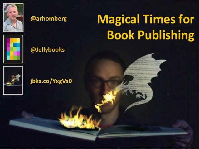 @arhomberg       Magical Times for                  Book Publishing@Jellybooksjbks.co/YxgVs0