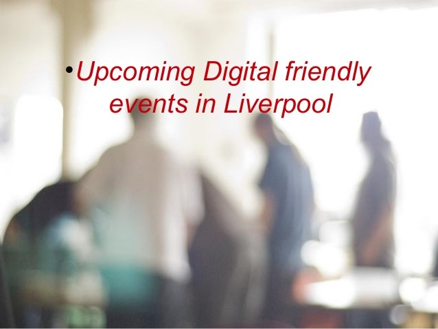 •Upcoming Digital friendly   events in Liverpool