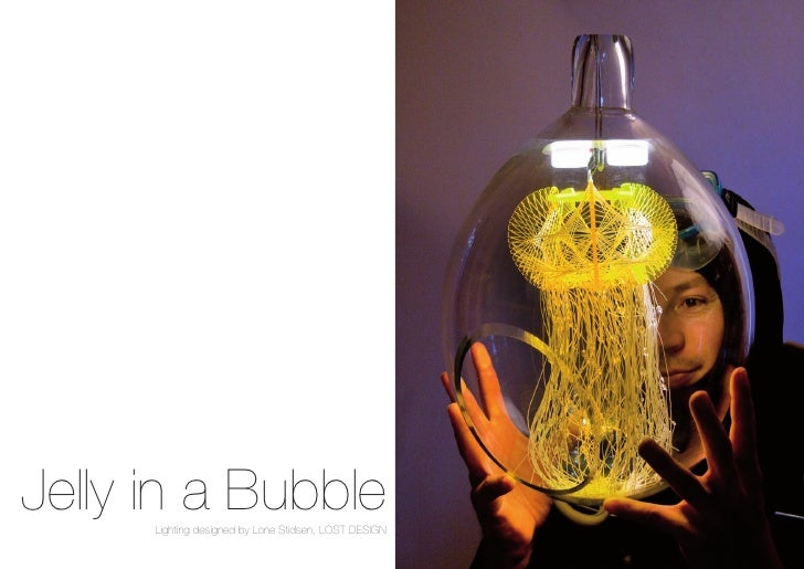 Jelly in a Bubble       Lighting designed by Lone Stidsen, LOST DESIGN