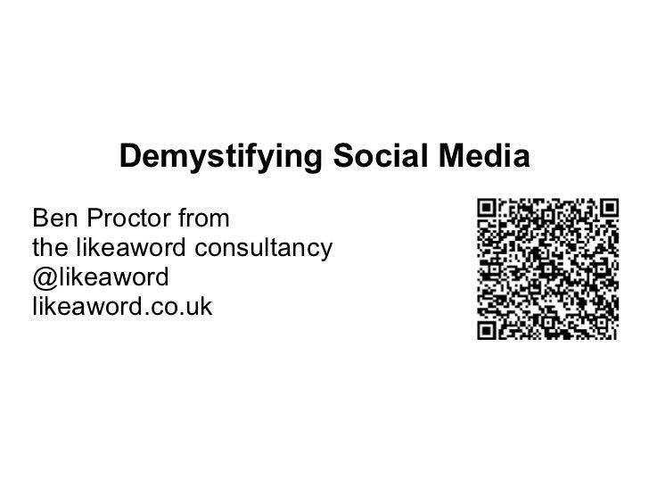 <ul>Demystifying Social Media Ben Proctor from the likeaword consultancy @likeaword likeaword.co.uk </ul>