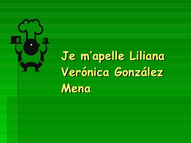 Je m'apelle Liliana Verónica González Mena