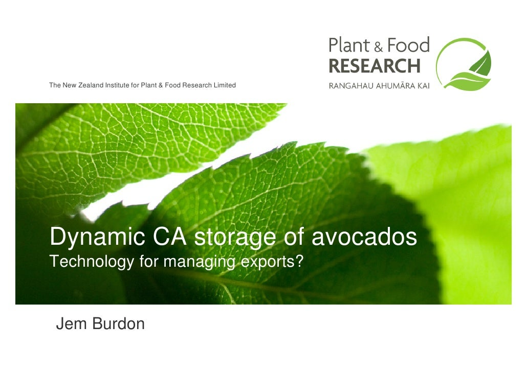 The New Zealand Institute for Plant & Food Research Limited     Dynamic CA storage of avocados Technology for managing exp...