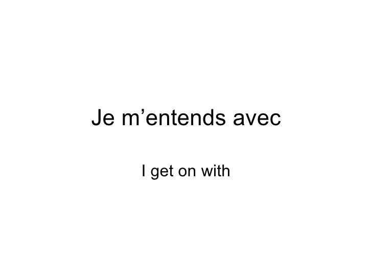 Je m'entends avec I get on with