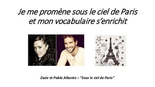 """Je me promène sous le ciel de Paris et mon vocabulaire s'enrichit Zazie et Pablo Alborán – """"Sous le ciel de Paris"""""""