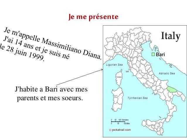 Je me présente J'habite a Bari avec mes parents et mes soeurs.