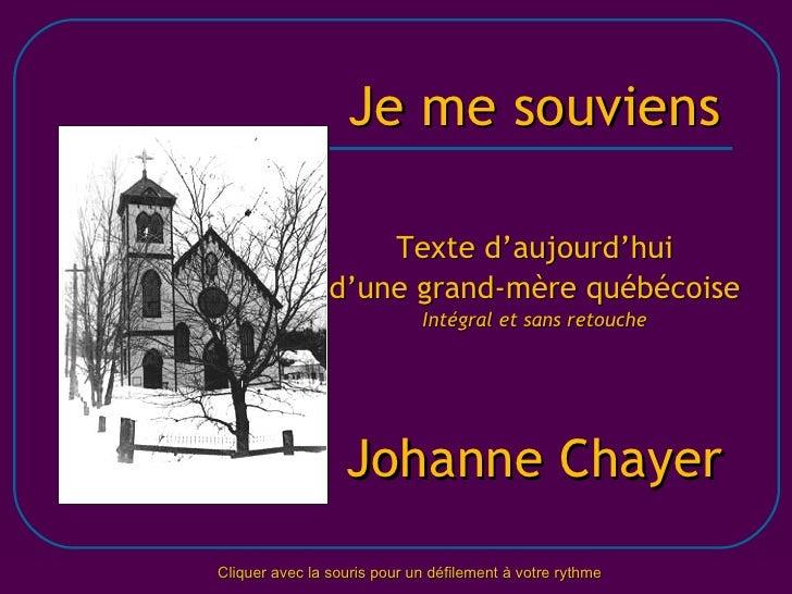 Je me souviens Texte d'aujourd'hui d'une grand-mère québécoise Intégral et sans retouche Johanne Chayer Cliquer avec la so...