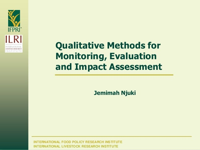 INTERNATIONAL FOOD POLICY RESEARCH INSTITUTE Qualitative Methods for Monitoring, Evaluation and Impact Assessment Jemimah ...