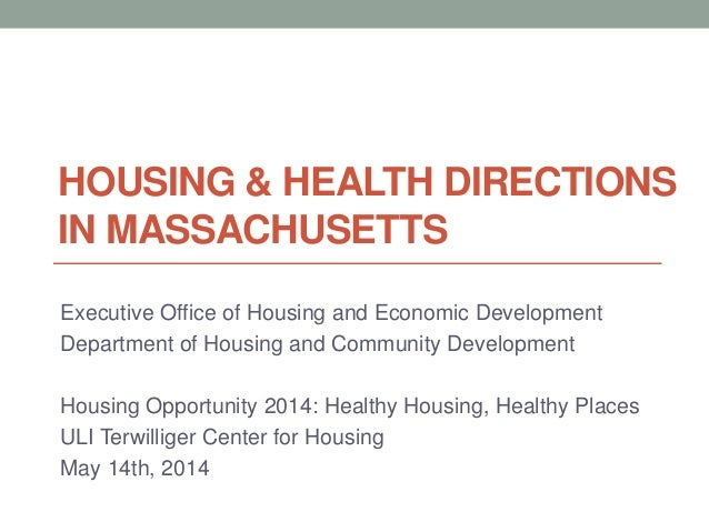 HOUSING & HEALTH DIRECTIONS IN MASSACHUSETTS Executive Office of Housing and Economic Development Department of Housing an...