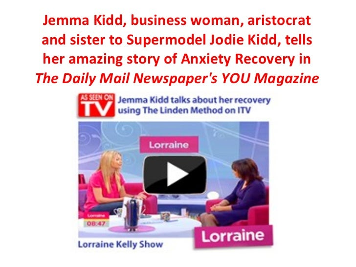 Jemma Kidd, business woman, aristocrat and sister to Supermodel Jodie Kidd, tells her amazing story of Anxiety Recovery in...