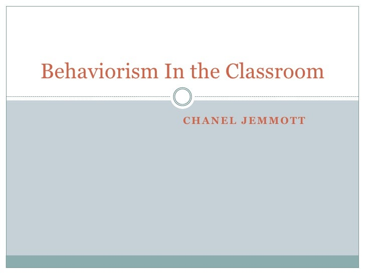 Chanel Jemmott<br />Behaviorism In the Classroom<br />