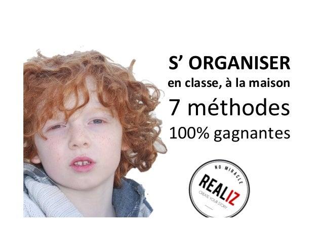 S'  ORGANISER   en  classe,  à  la  maison   7  méthodes     100%  gagnantes