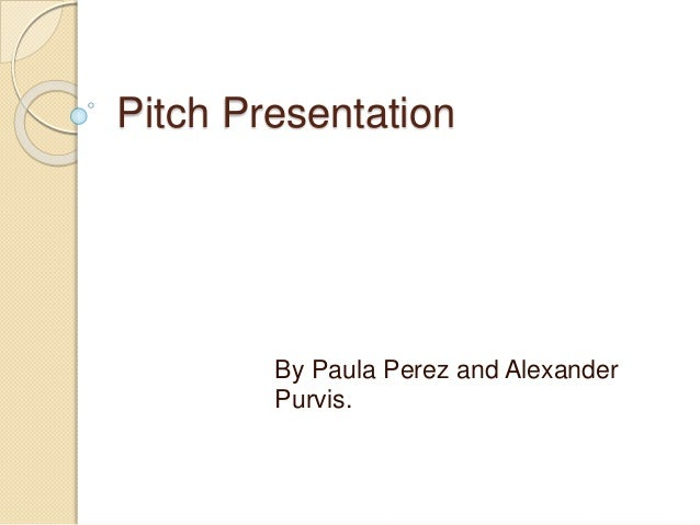 Pitch Presentation By Paula Perez and Alexander Purvis.