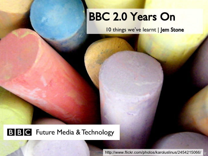 http://www.flickr.com/photos/karoluslinus/2454215066/ BBC 2.0 Years On 10 things we've learnt |  Jem Stone