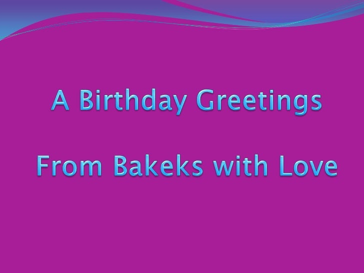 A Birthday Greetings<br />From Bakeks with Love<br />