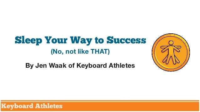Sleep Your Way to Success (No, not like THAT) By Jen Waak of Keyboard Athletes