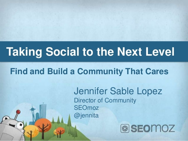 Taking Social to the Next LevelFind and Build a Community That Cares              Jennifer Sable Lopez              Direct...