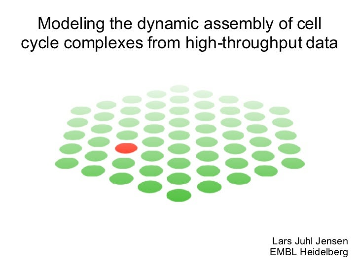Lars Juhl Jensen EMBL Heidelberg Modeling the dynamic assembly of cell cycle complexes from high-throughput data