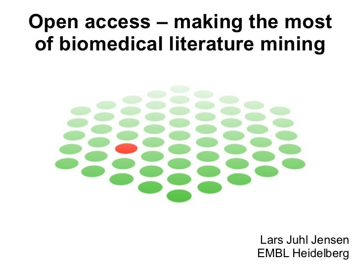 Open access – making the most of biomedical literature mining Lars Juhl Jensen EMBL Heidelberg