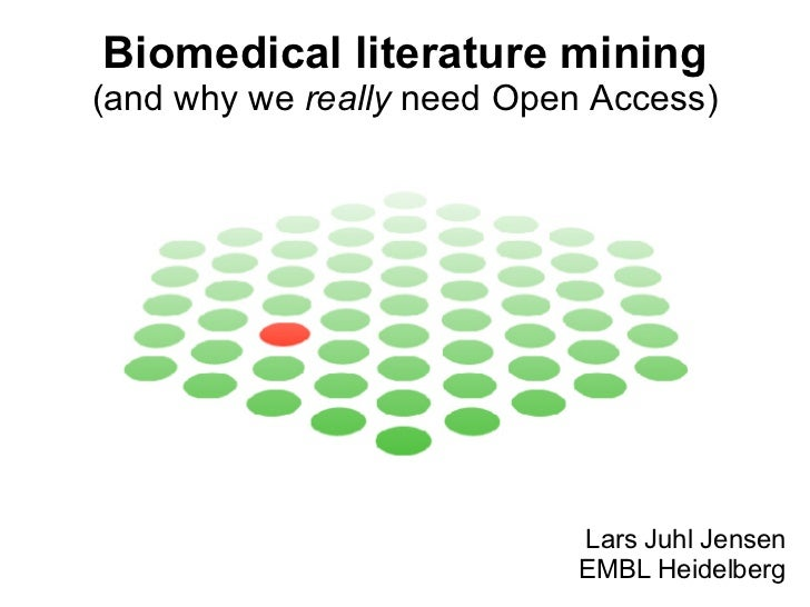 Biomedical literature mining (and why we  really  need Open Access) Lars Juhl Jensen EMBL Heidelberg