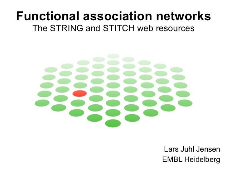 Functional association networks   The STRING and STITCH web resources Lars Juhl Jensen EMBL Heidelberg