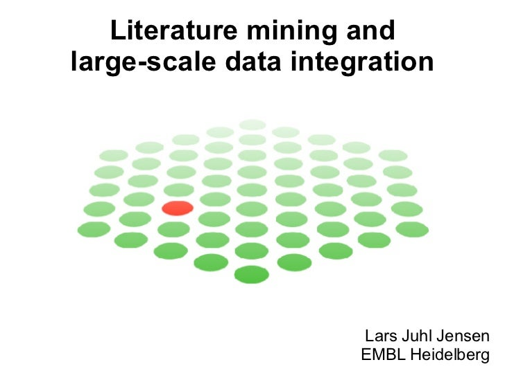 Literature mining and large-scale data integration Lars Juhl Jensen EMBL Heidelberg