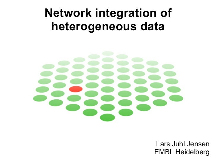 Network integration of heterogeneous data Lars Juhl Jensen EMBL Heidelberg
