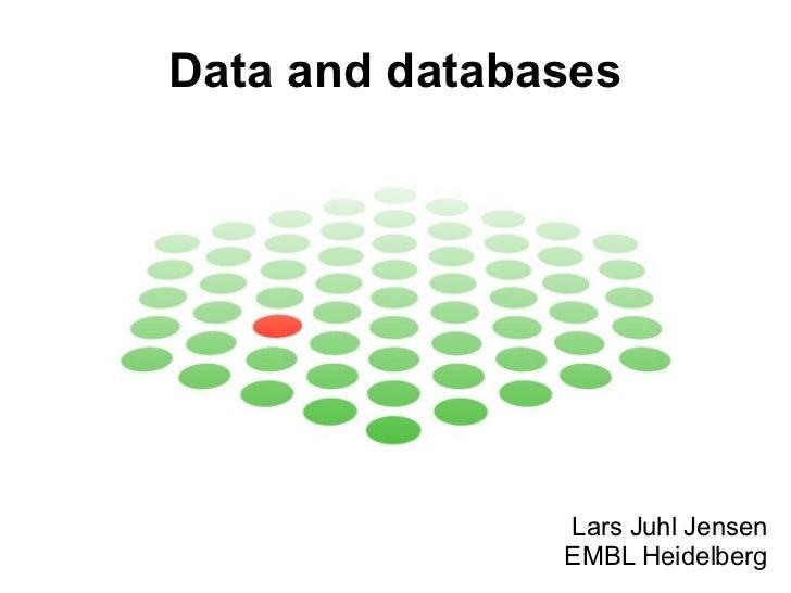 Data and databases Lars Juhl Jensen EMBL Heidelberg