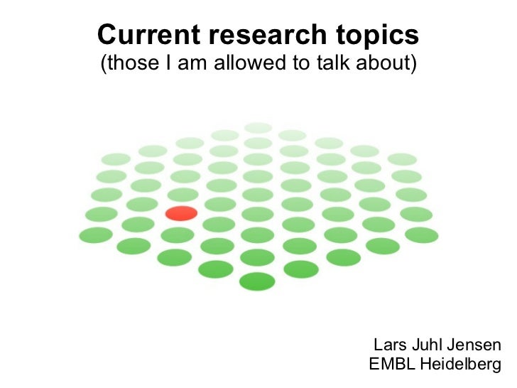 Current research topics (those I am allowed to talk about) Lars Juhl Jensen EMBL Heidelberg