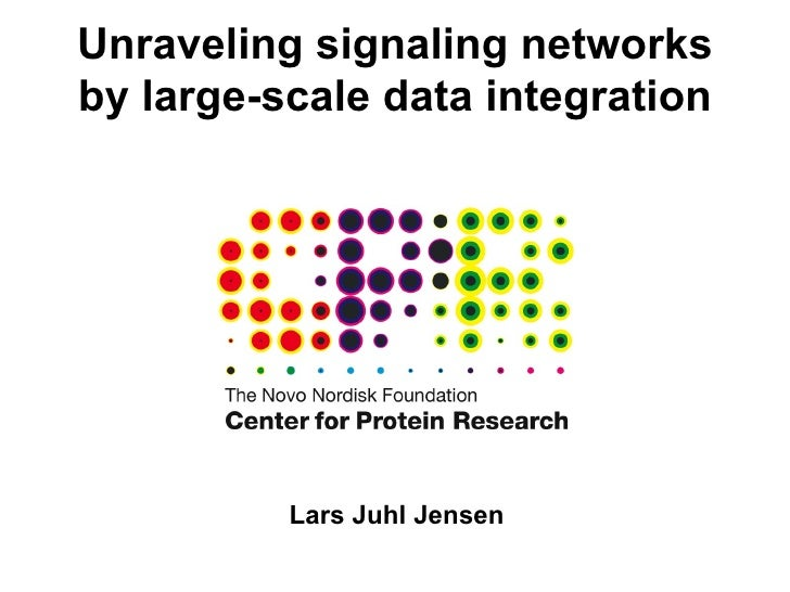 Unraveling signaling networks by large-scale data integration Lars Juhl Jensen