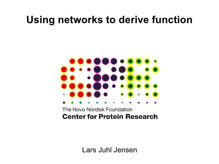 Using networks to derive function Lars Juhl Jensen