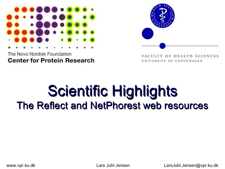 Scientific Highlights The Reflect and NetPhorest web resources www.cpr.ku.dk Lars Juhl Jensen [email_address]